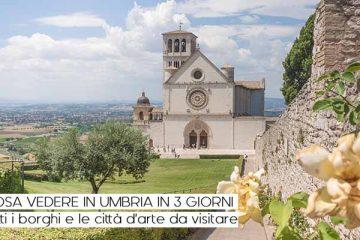 Cosa vedere in Umbria in 3 giorni